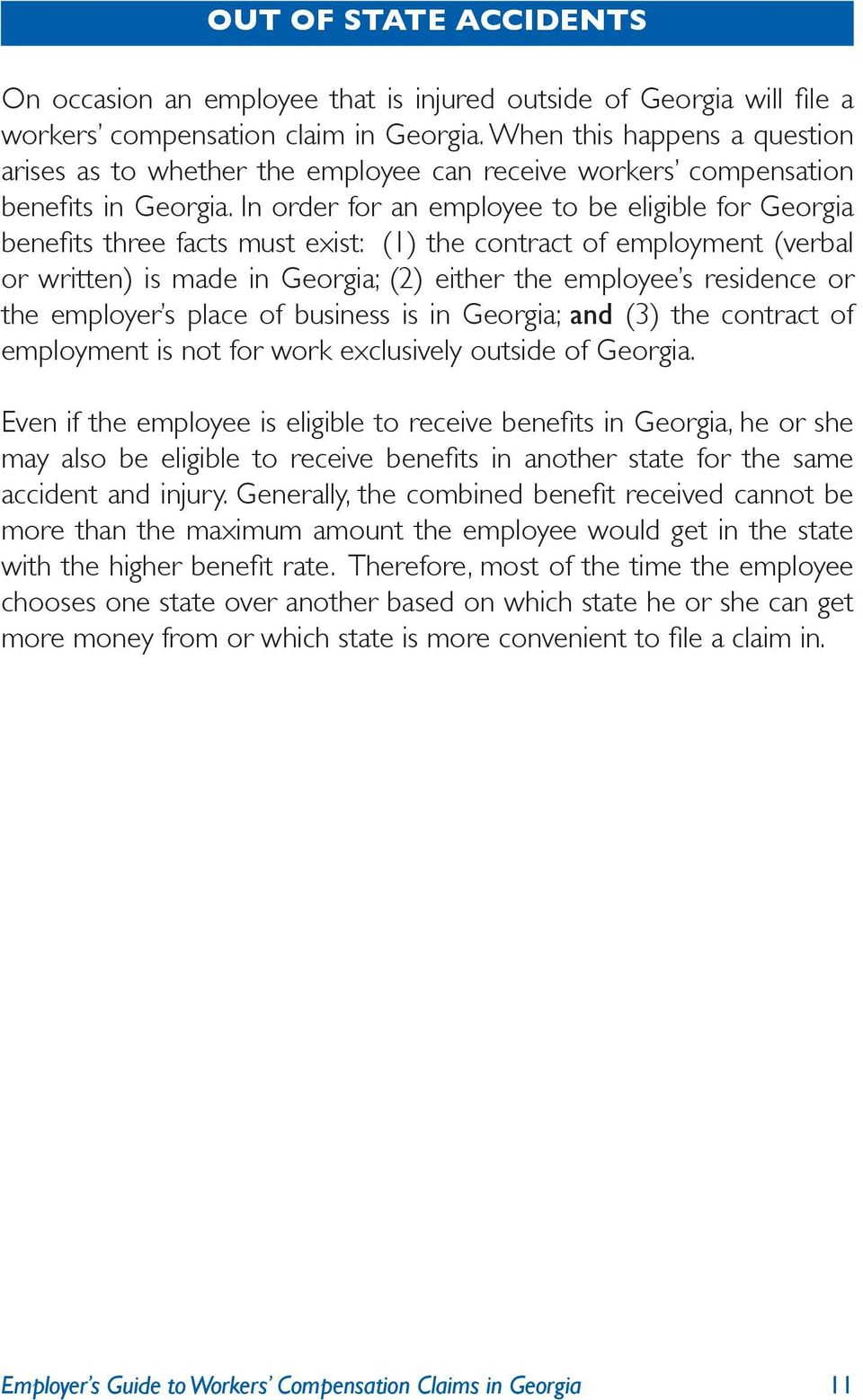In order for an employee to be eligible for Georgia benefits three facts must exist: (1) the contract of employment (verbal or written) is made in Georgia; (2) either the employee s residence or the