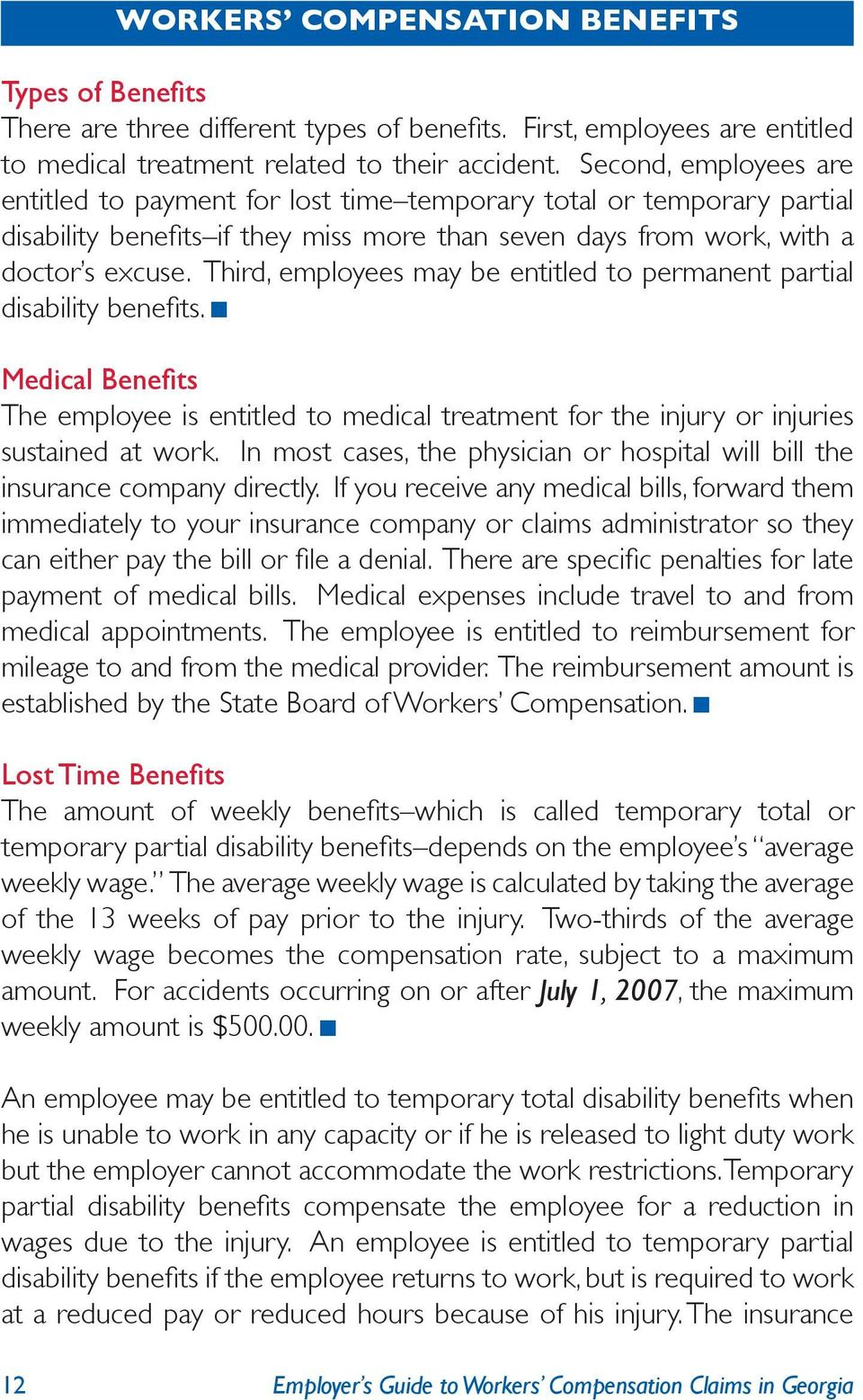 Third, employees may be entitled to permanent partial disability benefits. Medical Benefits The employee is entitled to medical treatment for the injury or injuries sustained at work.