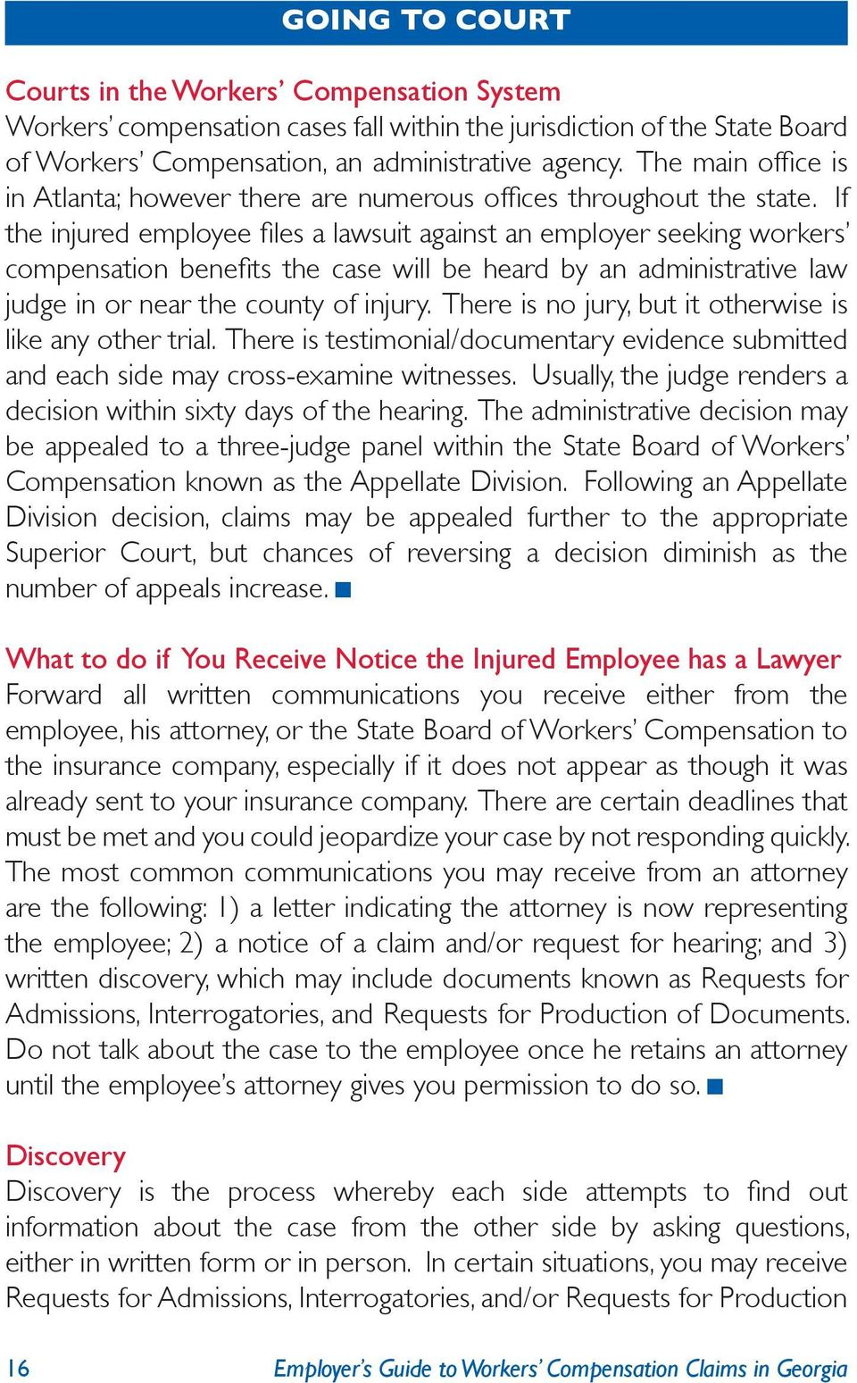 If the injured employee files a lawsuit against an employer seeking workers compensation benefits the case will be heard by an administrative law judge in or near the county of injury.