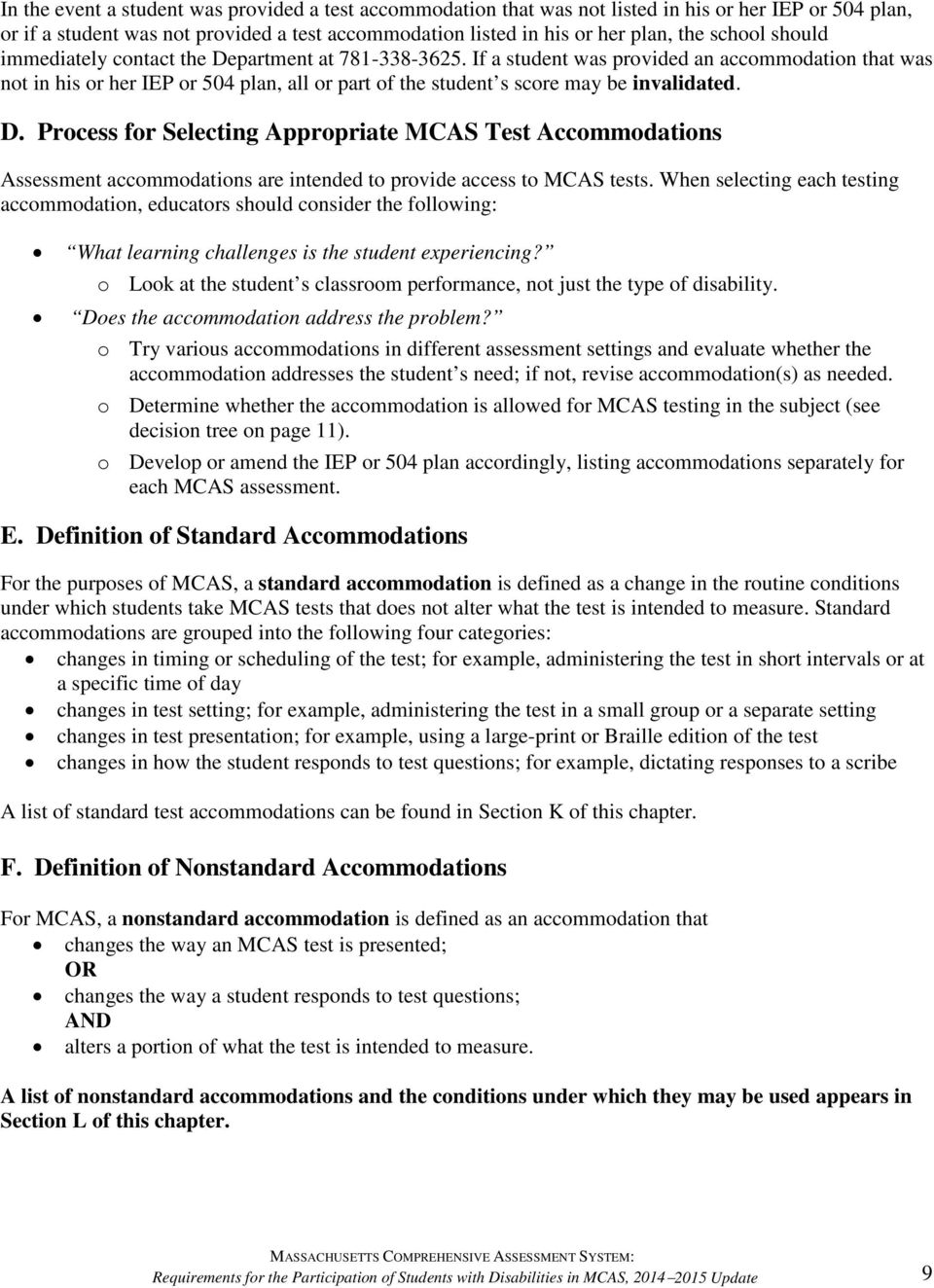 D. Process for Selecting Appropriate MCAS Test Accommodations Assessment accommodations are intended to provide access to MCAS tests.