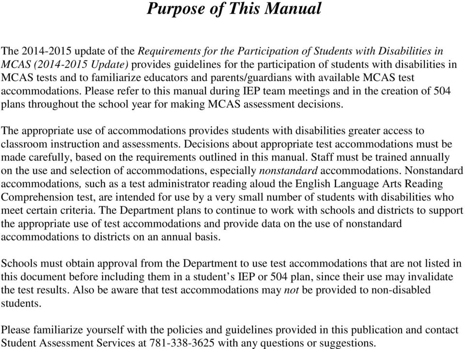 Please refer to this manual during IEP team meetings and in the creation of 504 plans throughout the school year for making MCAS assessment decisions.