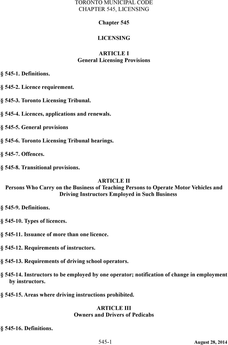 ARTICLE II Persons Who Carry on the Business of Teaching Persons to Operate Motor Vehicles and Driving Instructors Employed in Such Business 545-9. Definitions. 545-10. Types of licences. 545-11.