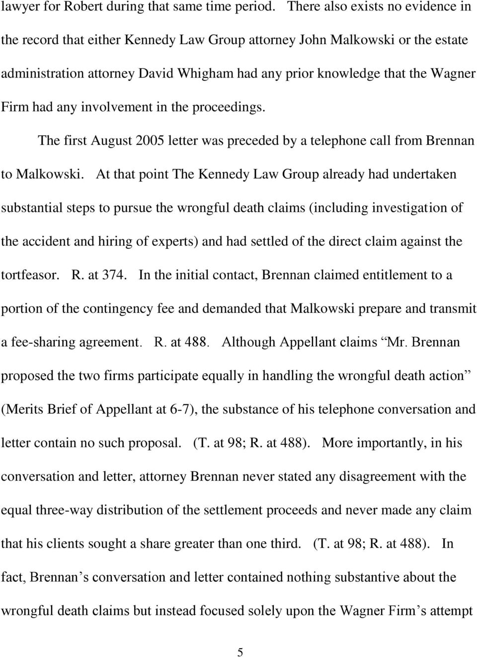 any involvement in the proceedings. The first August 2005 letter was preceded by a telephone call from Brennan to Malkowski.
