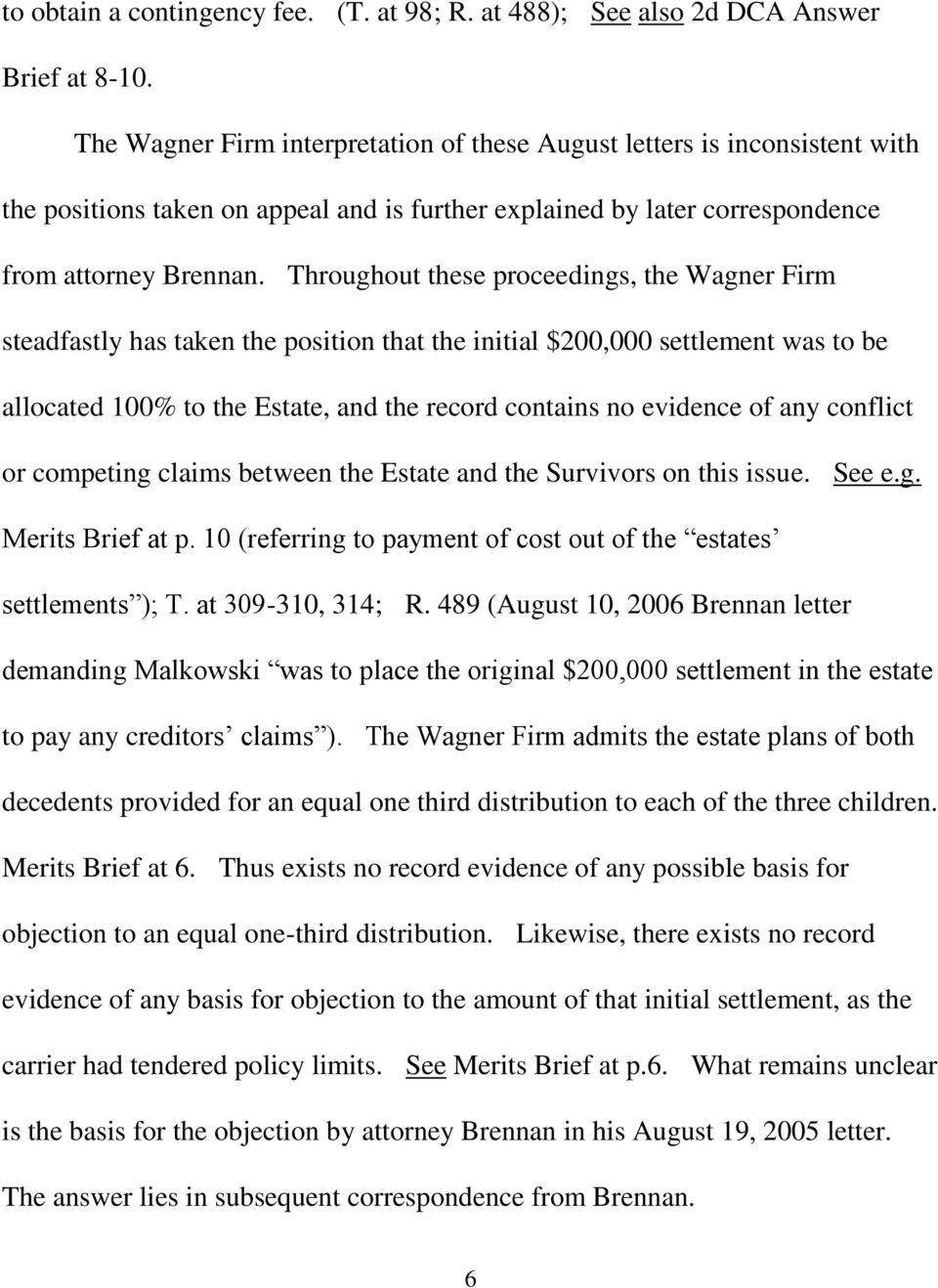 Throughout these proceedings, the Wagner Firm steadfastly has taken the position that the initial $200,000 settlement was to be allocated 100% to the Estate, and the record contains no evidence of