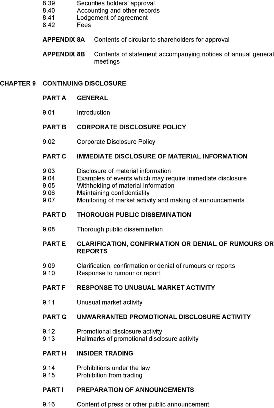 9.01 Introduction PART B CORPORATE DISCLOSURE POLICY 9.02 Corporate Disclosure Policy PART C IMMEDIATE DISCLOSURE OF MATERIAL INFORMATION 9.03 Disclosure of material information 9.