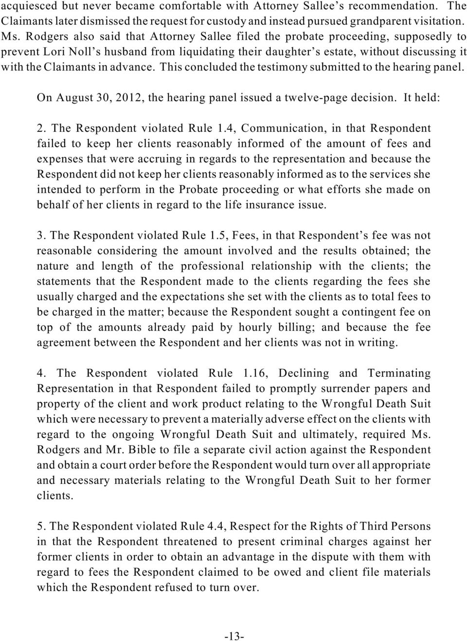 advance. This concluded the testimony submitted to the hearing panel. On August 30, 2012, the hearing panel issued a twelve-page decision. It held: 2. The Respondent violated Rule 1.