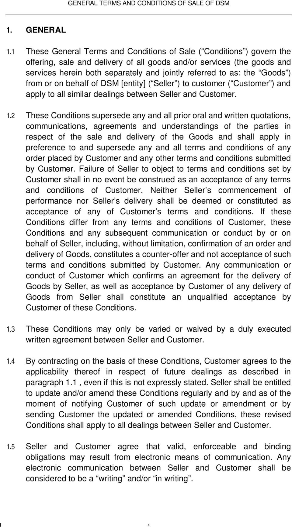 as: the Goods ) from or on behalf of DSM [entity] ( Seller ) to customer ( Customer ) and apply to all similar dealings between Seller and Customer. 1.