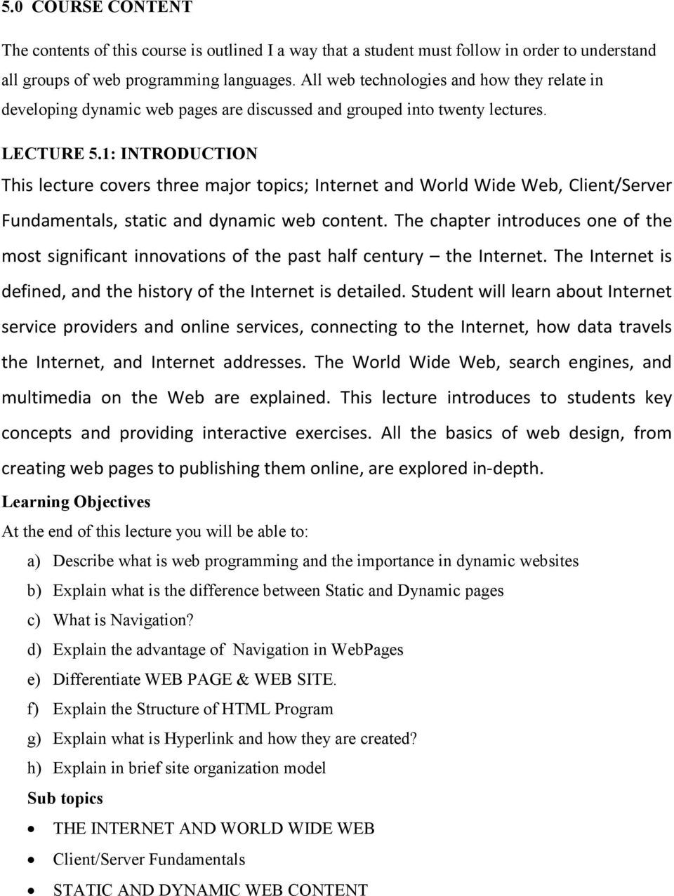 1: INTRODUCTION This lecture covers three major topics; Internet and World Wide Web, Client/Server Fundamentals, static and dynamic web content.
