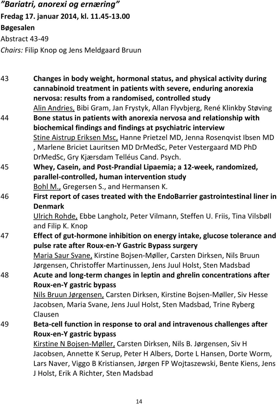 anorexia nervosa: results from a randomised, controlled study Alin Andries, Bibi Gram, Jan Frystyk, Allan Flyvbjerg, René Klinkby Støving 44 Bone status in patients with anorexia nervosa and