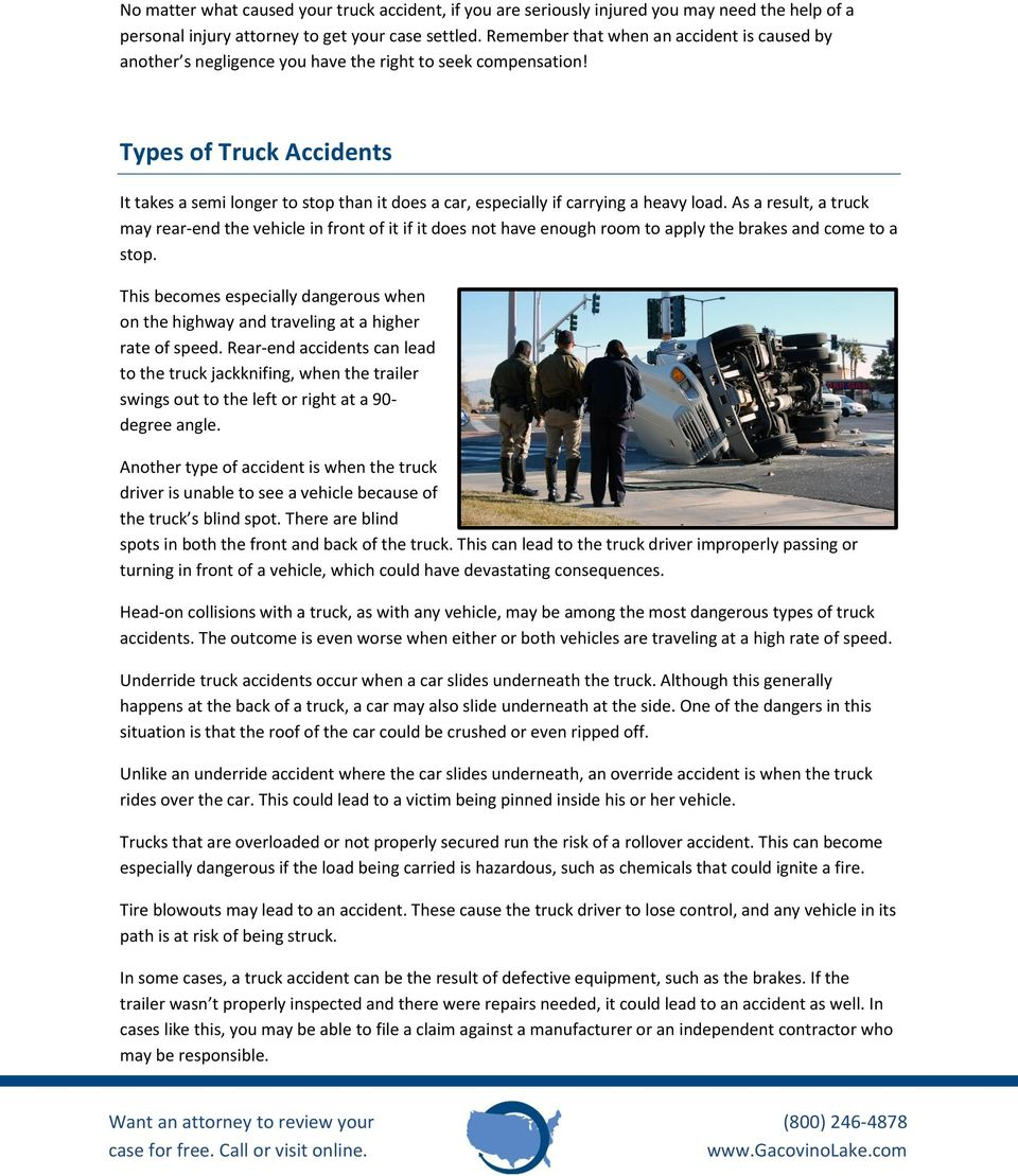 Types of Truck Accidents It takes a semi longer to stop than it does a car, especially if carrying a heavy load.