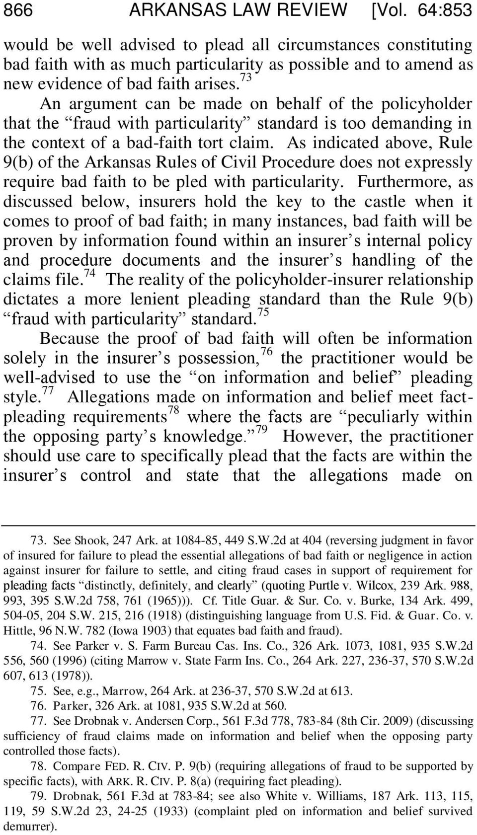 As indicated above, Rule 9(b) of the Arkansas Rules of Civil Procedure does not expressly require bad faith to be pled with particularity.
