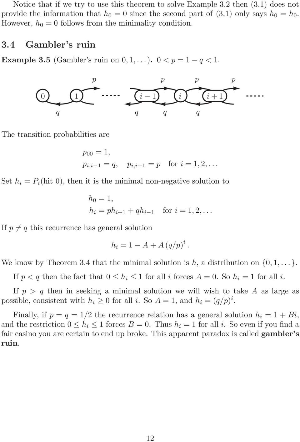 p p p p 0 i i i+ q q q q The transition probabilities are p 00 =, p i,i = q, p i,i+ = p for i =,,.