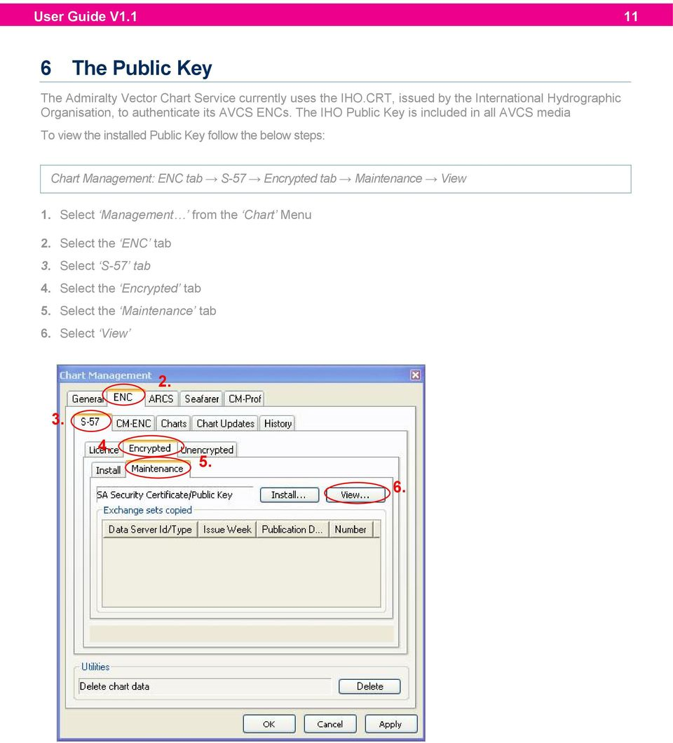 The IHO Public Key is included in all AVCS media To view the installed Public Key follow the below steps: Chart Management: ENC