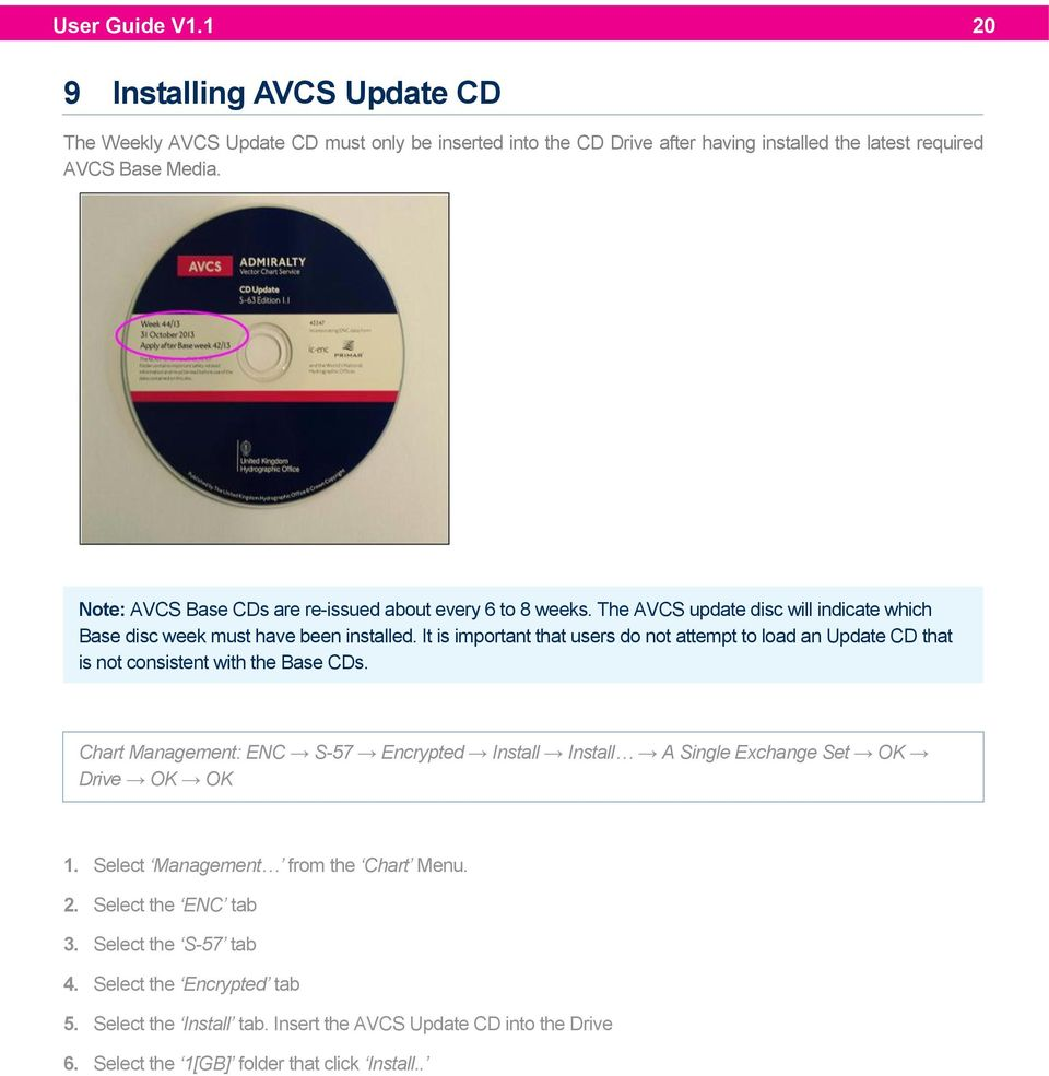 It is important that users do not attempt to load an Update CD that is not consistent with the Base CDs.