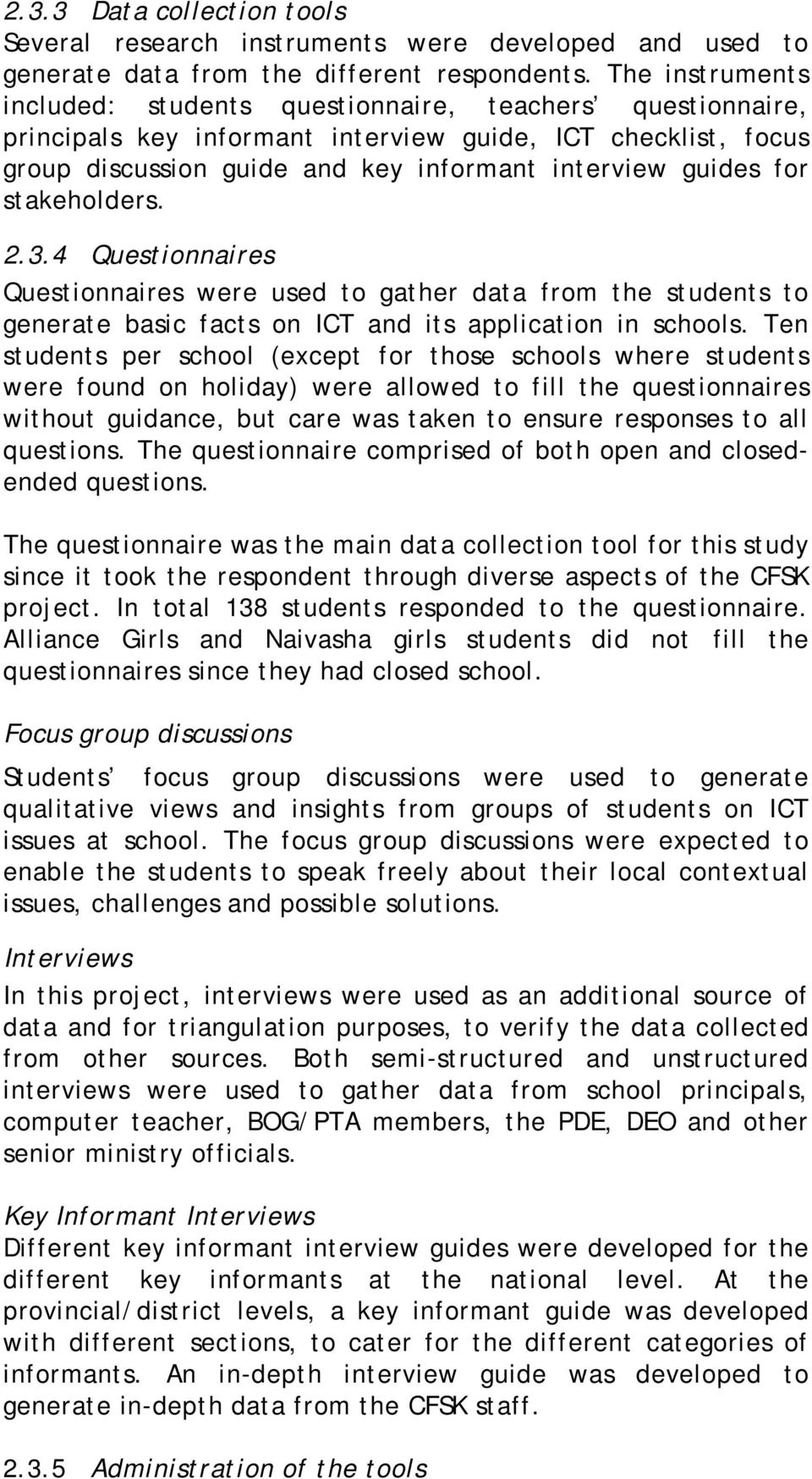 stakeholders. 2.3.4 Questionnaires Questionnaires were used to gather data from the students to generate basic facts on ICT and its application in schools.