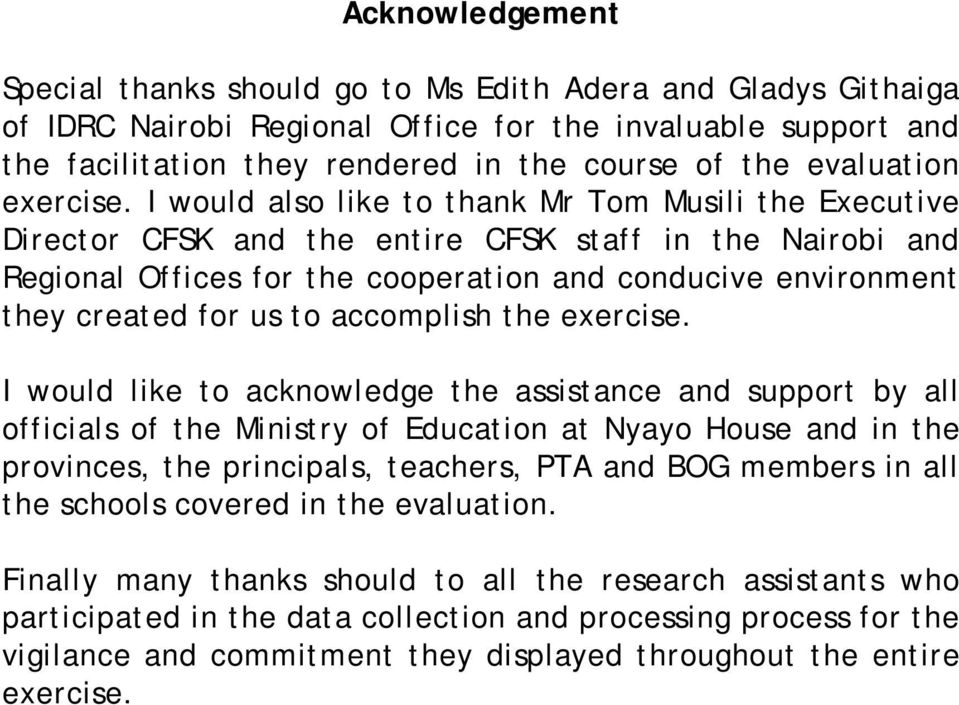 I would also like to thank Mr Tom Musili the Executive Director CFSK and the entire CFSK staff in the Nairobi and Regional Offices for the cooperation and conducive environment they created for us to