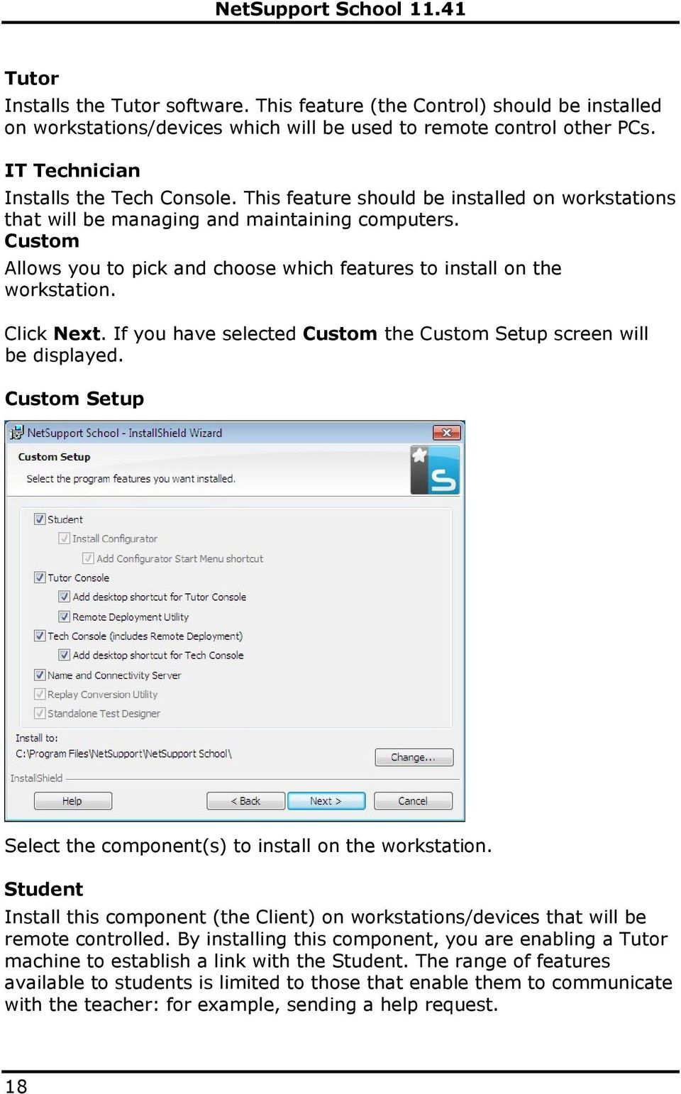 If you have selected Custom the Custom Setup screen will be displayed. Custom Setup Select the component(s) to install on the workstation.