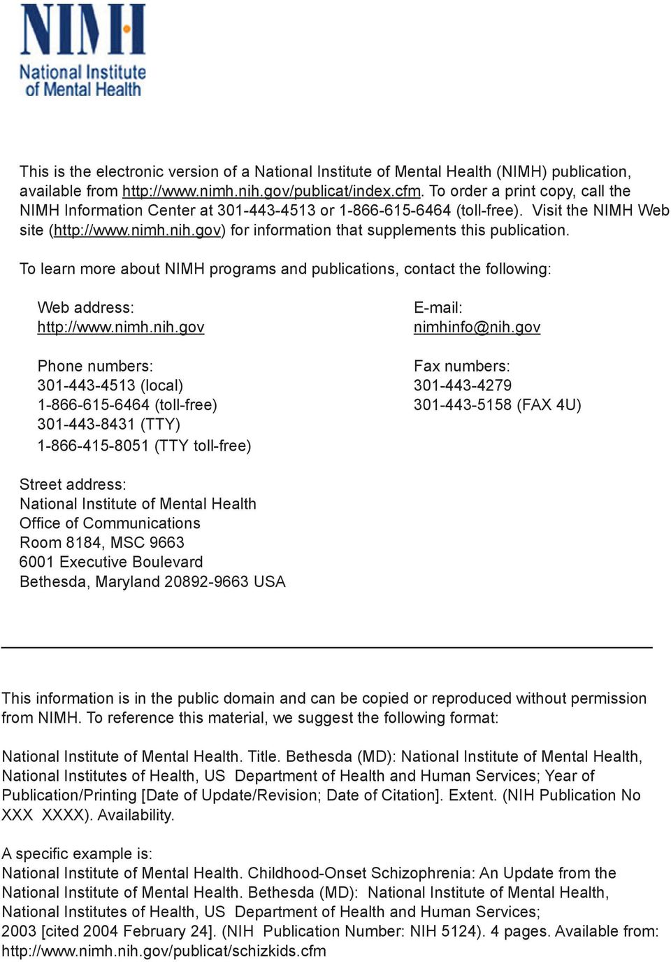 gov) for information that supplements this publication. To learn more about NIMH programs and publications, contact the following: Web address: http://www.nimh.nih.gov E-mail: nimhinfo@nih.