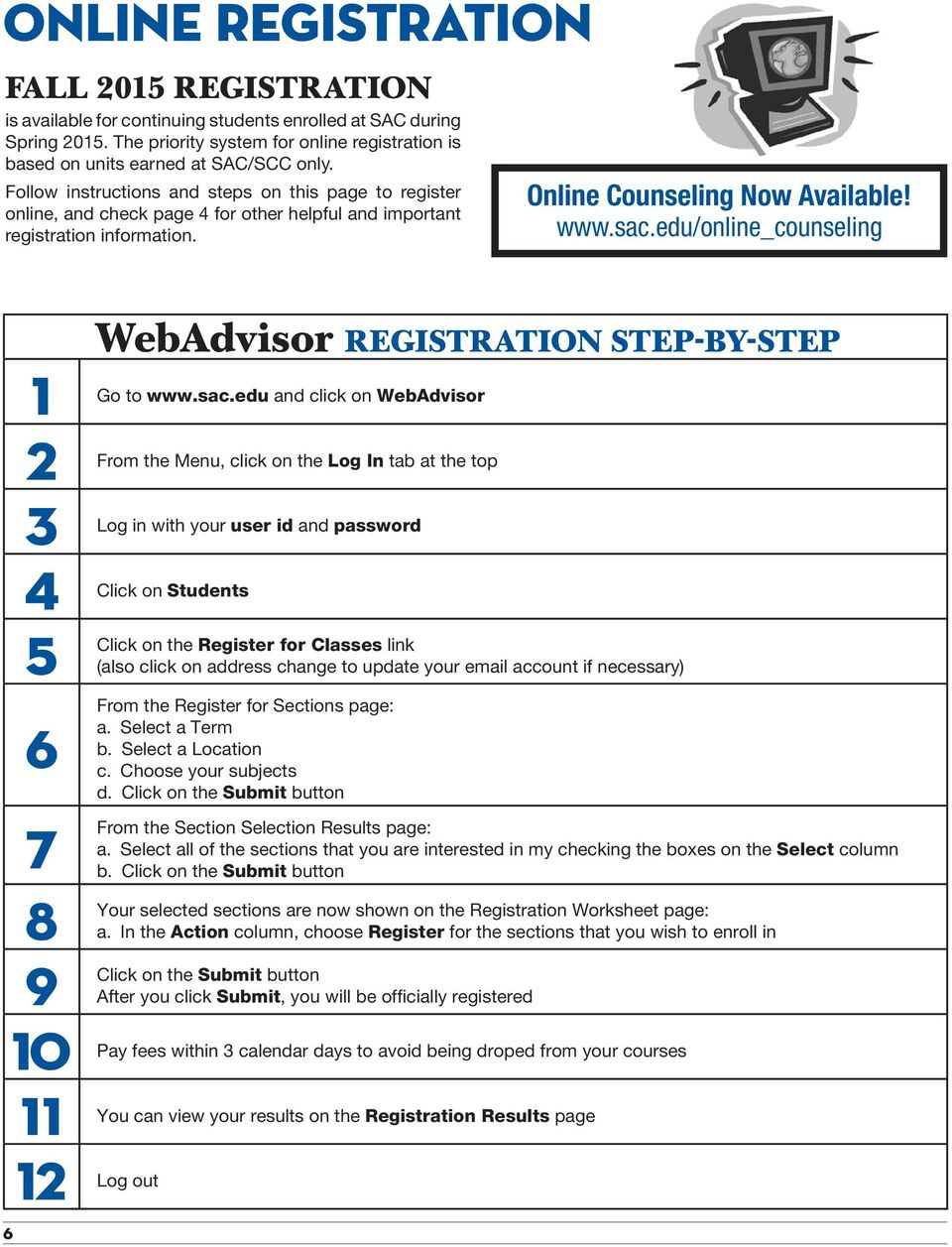 Follow instructions and steps on this page to register online, and check page 4 for other helpful and important registration information. Online Counseling Now Available! www.sac.