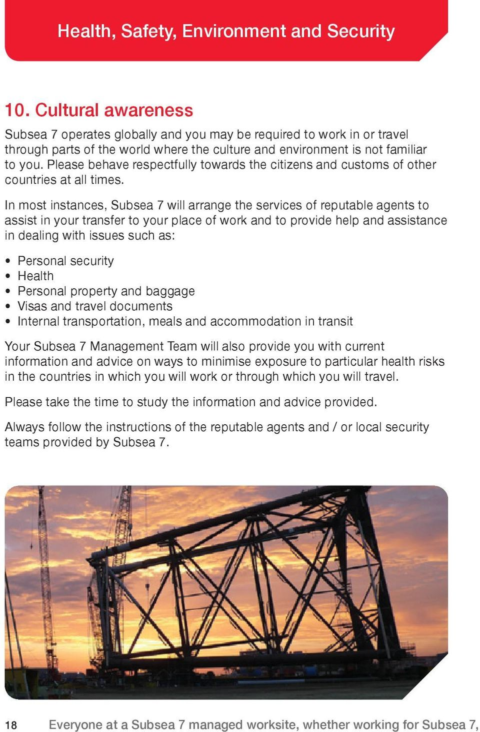 In most instances, Subsea 7 will arrange the services of reputable agents to assist in your transfer to your place of work and to provide help and assistance in dealing with issues such as: Personal