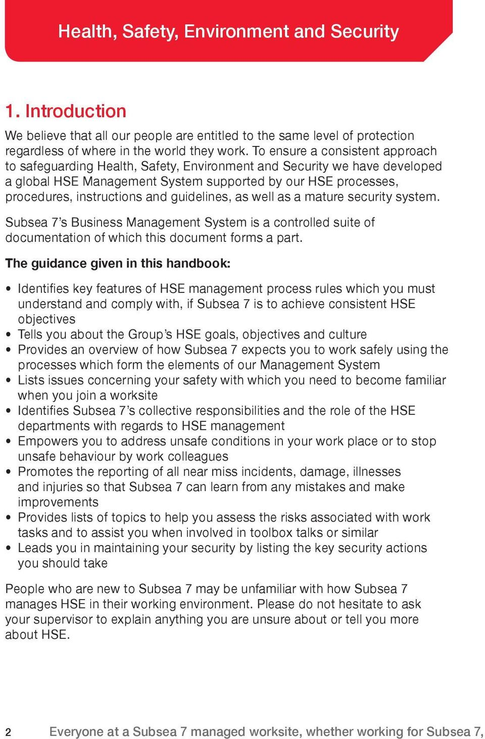 guidelines, as well as a mature security system. Subsea 7 s Business Management System is a controlled suite of documentation of which this document forms a part.