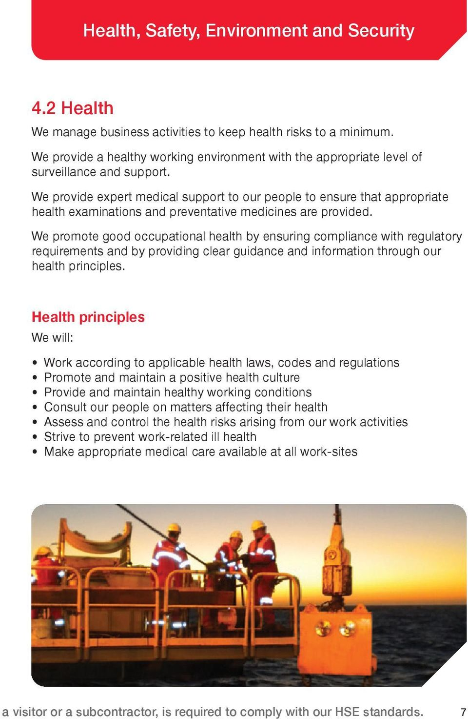 We promote good occupational health by ensuring compliance with regulatory requirements and by providing clear guidance and information through our health principles.