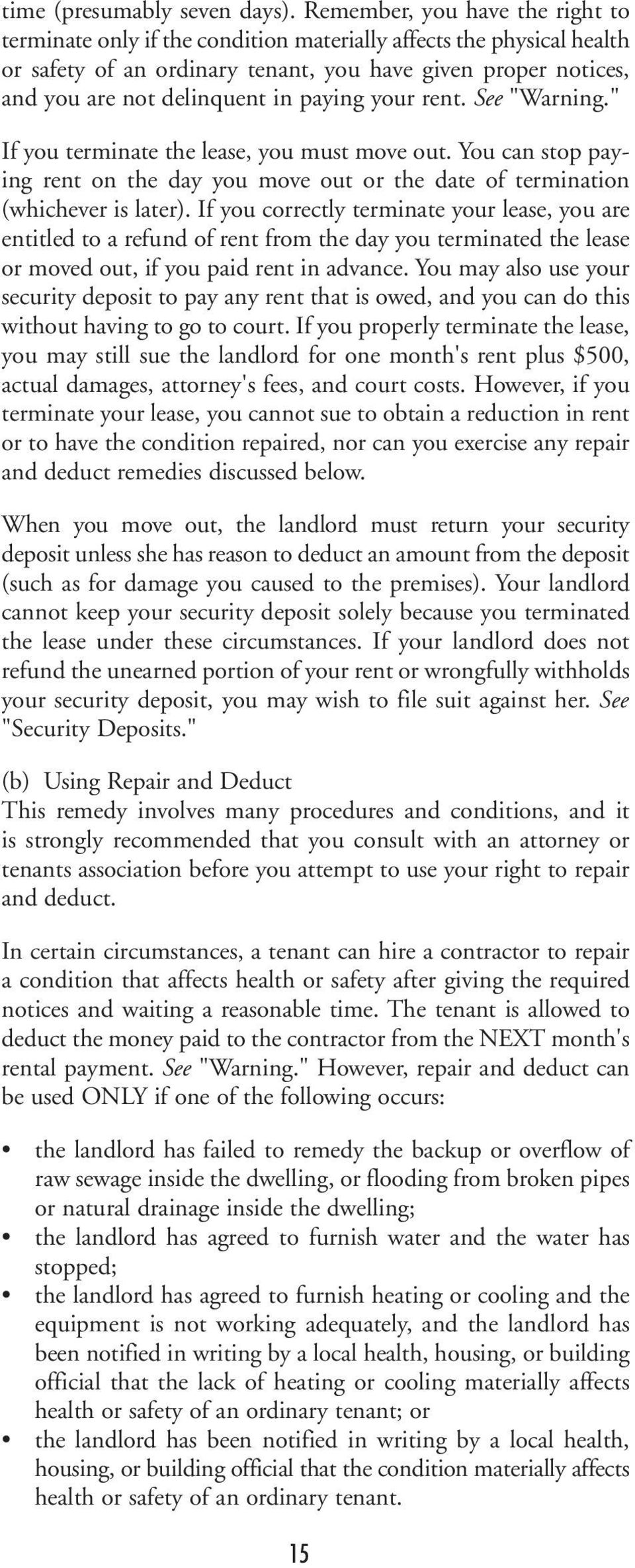 "paying your rent. See ""Warning."" If you terminate the lease, you must move out. You can stop paying rent on the day you move out or the date of termination (whichever is later)."