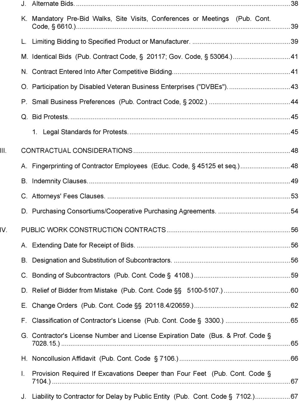 Small Business Preferences (Pub. Contract Code, 2002.)... 44 Q. Bid Protests.... 45 1. Legal Standards for Protests.... 45 III. CONTRACTUAL CONSIDERATIONS... 48 A.
