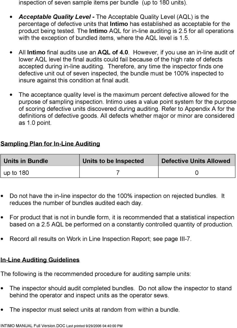 The Intimo AQL for in-line auditing is 2.5 for all operations with the exception of bundled items, where the AQL level is 1.5. All Intimo final audits use an AQL of 4.0.