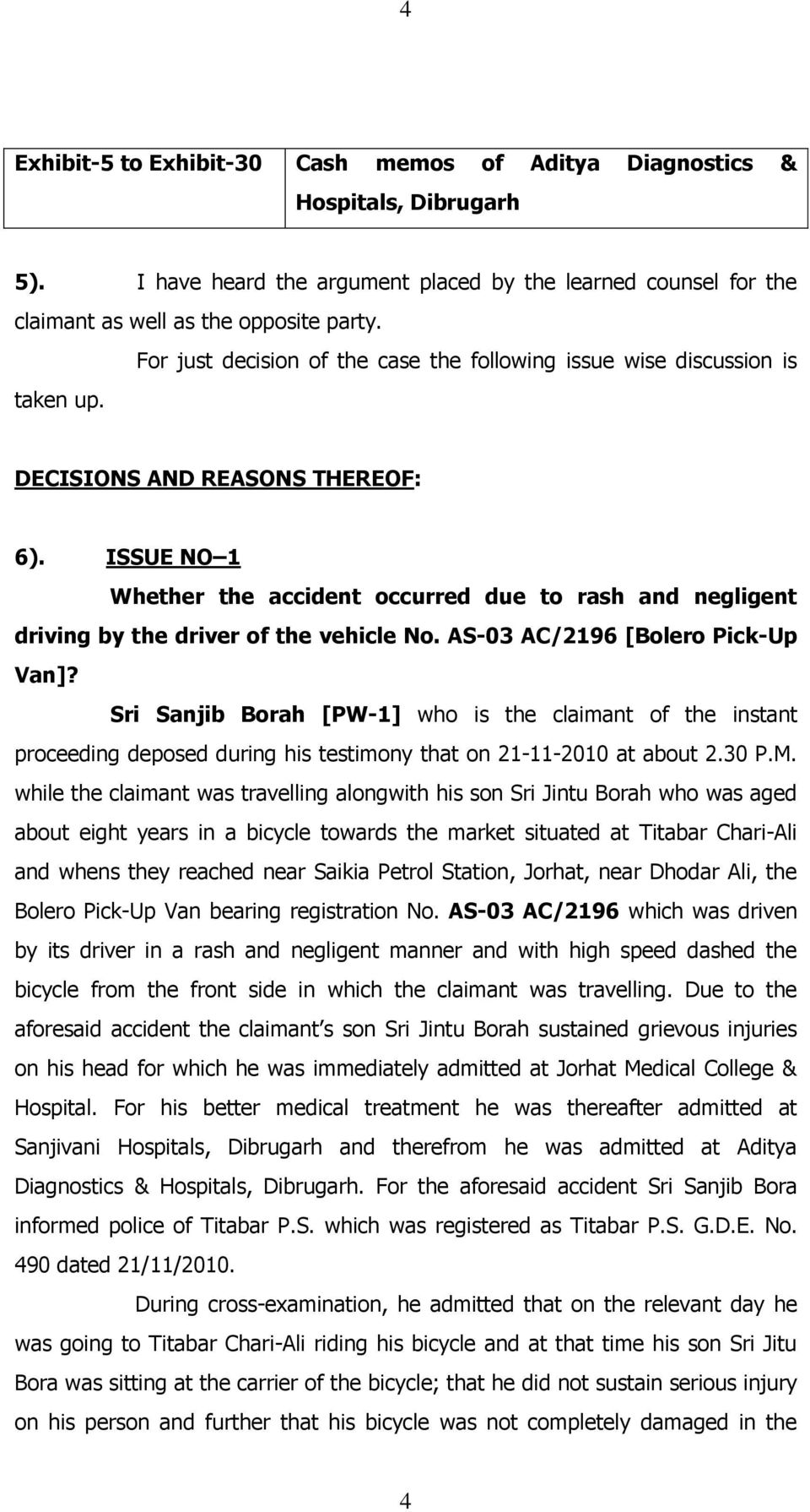 ISSUE NO 1 Whether the accident occurred due to rash and negligent driving by the driver of the vehicle No. AS-03 AC/2196 [Bolero Pick-Up Van]?