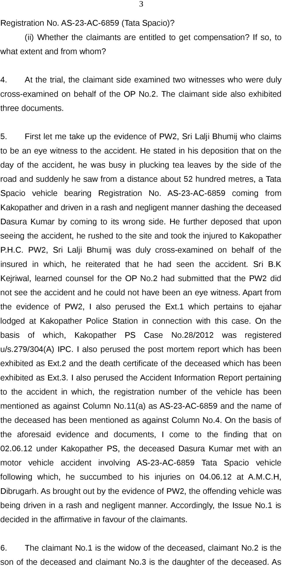 First let me take up the evidence of PW2, Sri Lalji Bhumij who claims to be an eye witness to the accident.