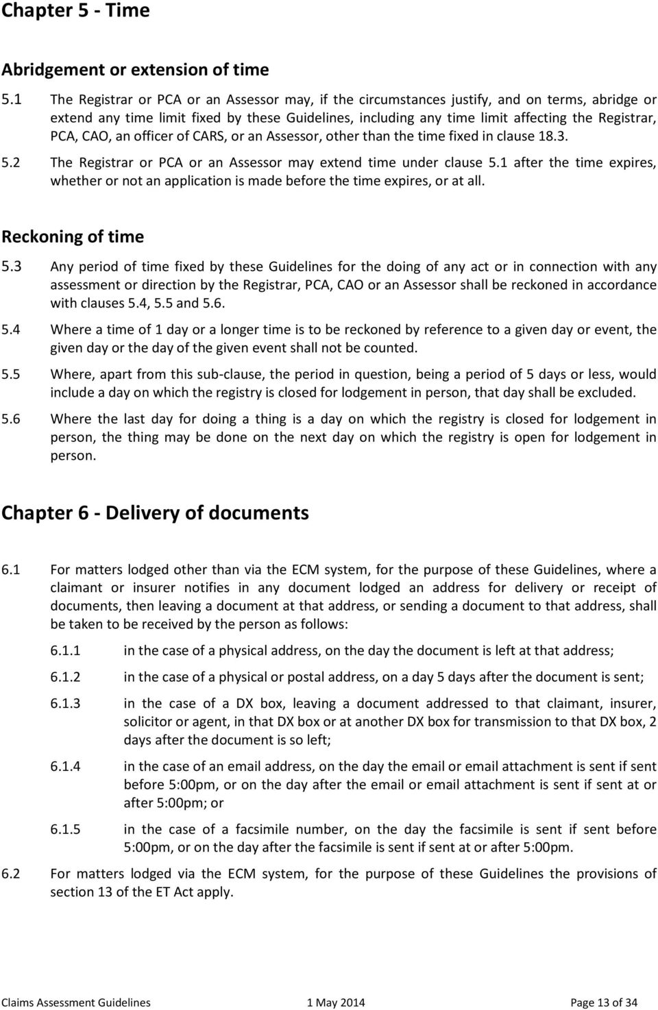 PCA, CAO, an officer of CARS, or an Assessor, other than the time fixed in clause 18.3. 5.2 The Registrar or PCA or an Assessor may extend time under clause 5.