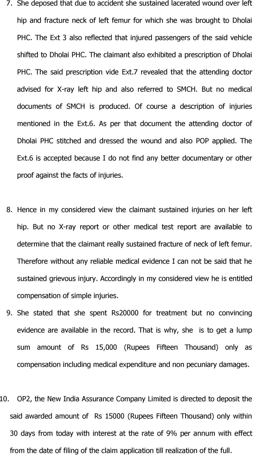 7 revealed that the attending doctor advised for X-ray left hip and also referred to SMCH. But no medical documents of SMCH is produced. Of course a description of injuries mentioned in the Ext.6.