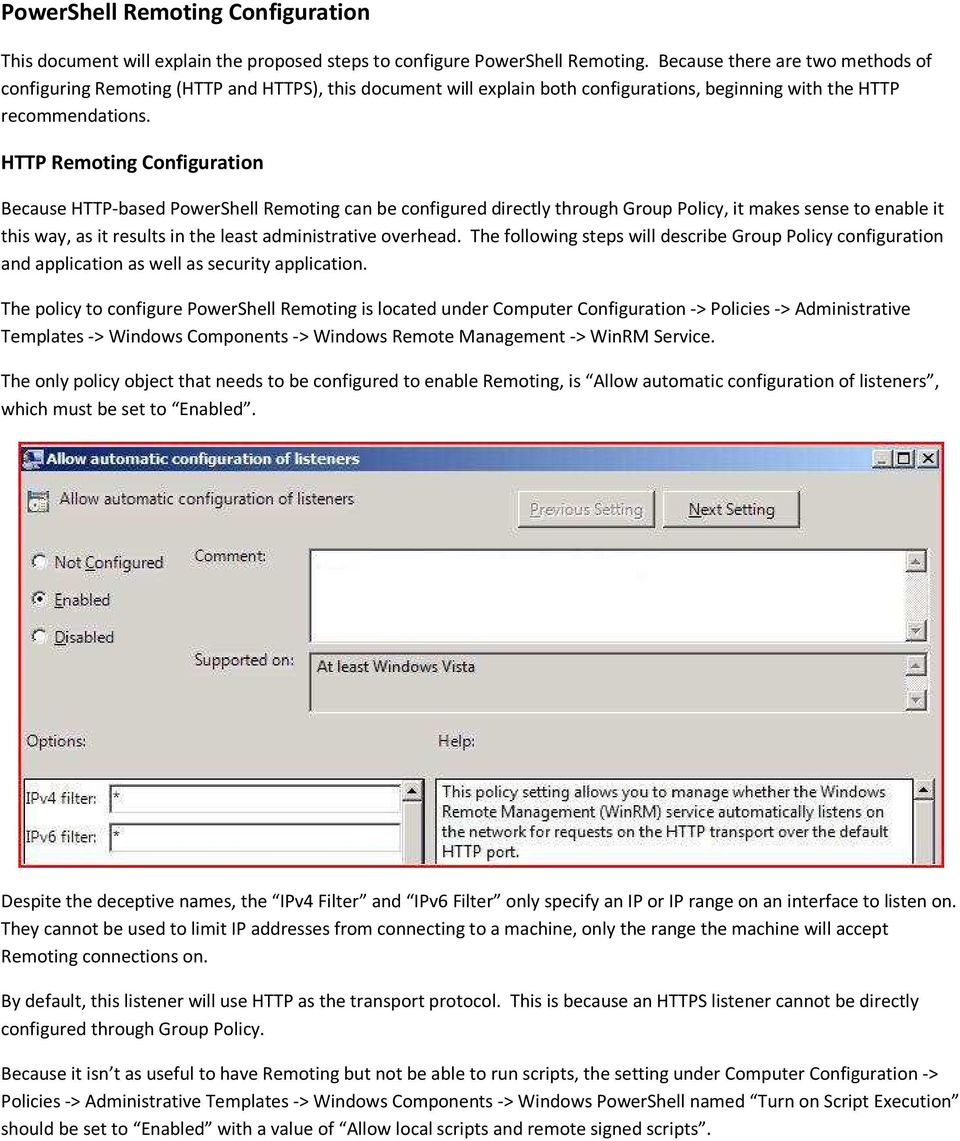 HTTP Remoting Configuration Because HTTP-based PowerShell Remoting can be configured directly through Group Policy, it makes sense to enable it this way, as it results in the least administrative