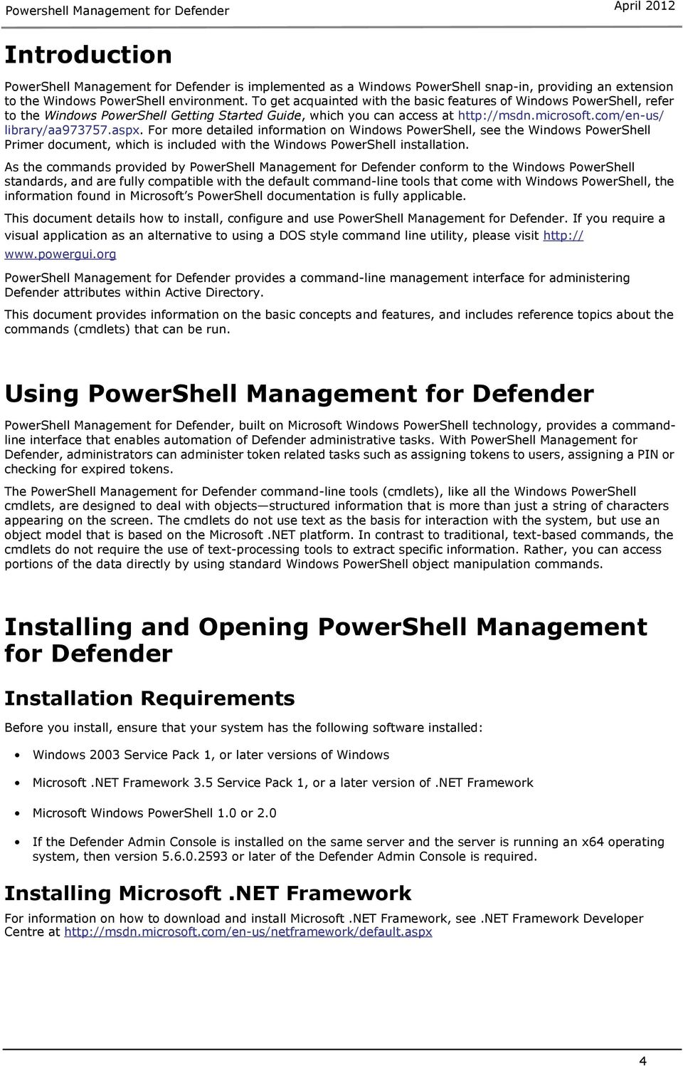 For more detailed information on Windows PowerShell, see the Windows PowerShell Primer document, which is included with the Windows PowerShell installation.