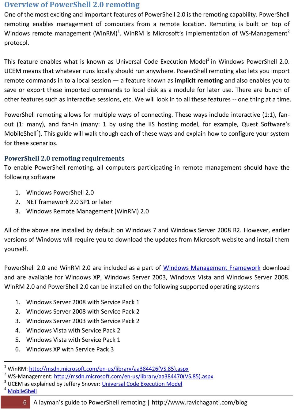 WinRM is Microsoft s implementation of WS-Management 2 protocol. This feature enables what is known as Universal Code Execution Model 3 in Windows PowerShell 2.0.