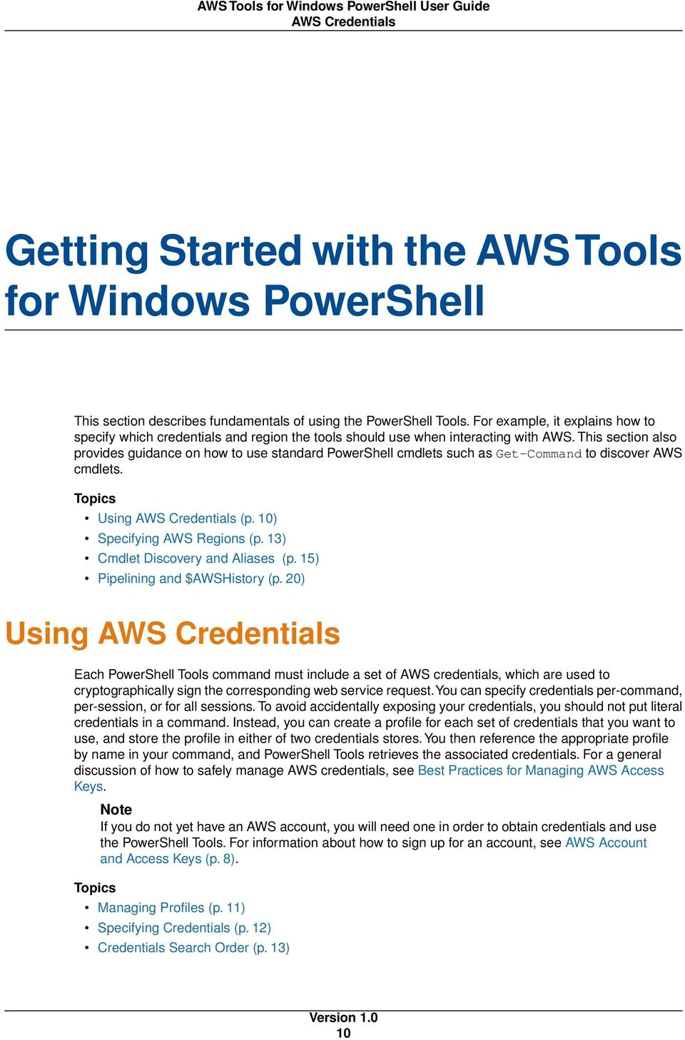 This section also provides guidance on how to use standard PowerShell cmdlets such as Get-Command to discover AWS cmdlets. Topics Using AWS Credentials (p. 10) Specifying AWS Regions (p.