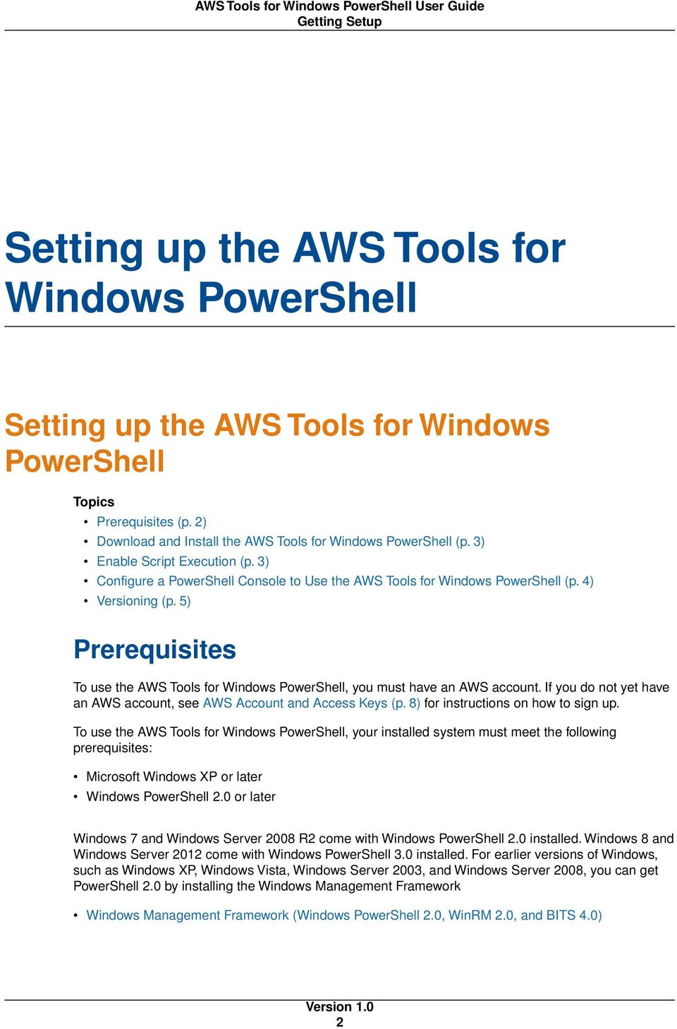 5) Prerequisites To use the AWS Tools for Windows PowerShell, you must have an AWS account. If you do not yet have an AWS account, see AWS Account and Access Keys (p.