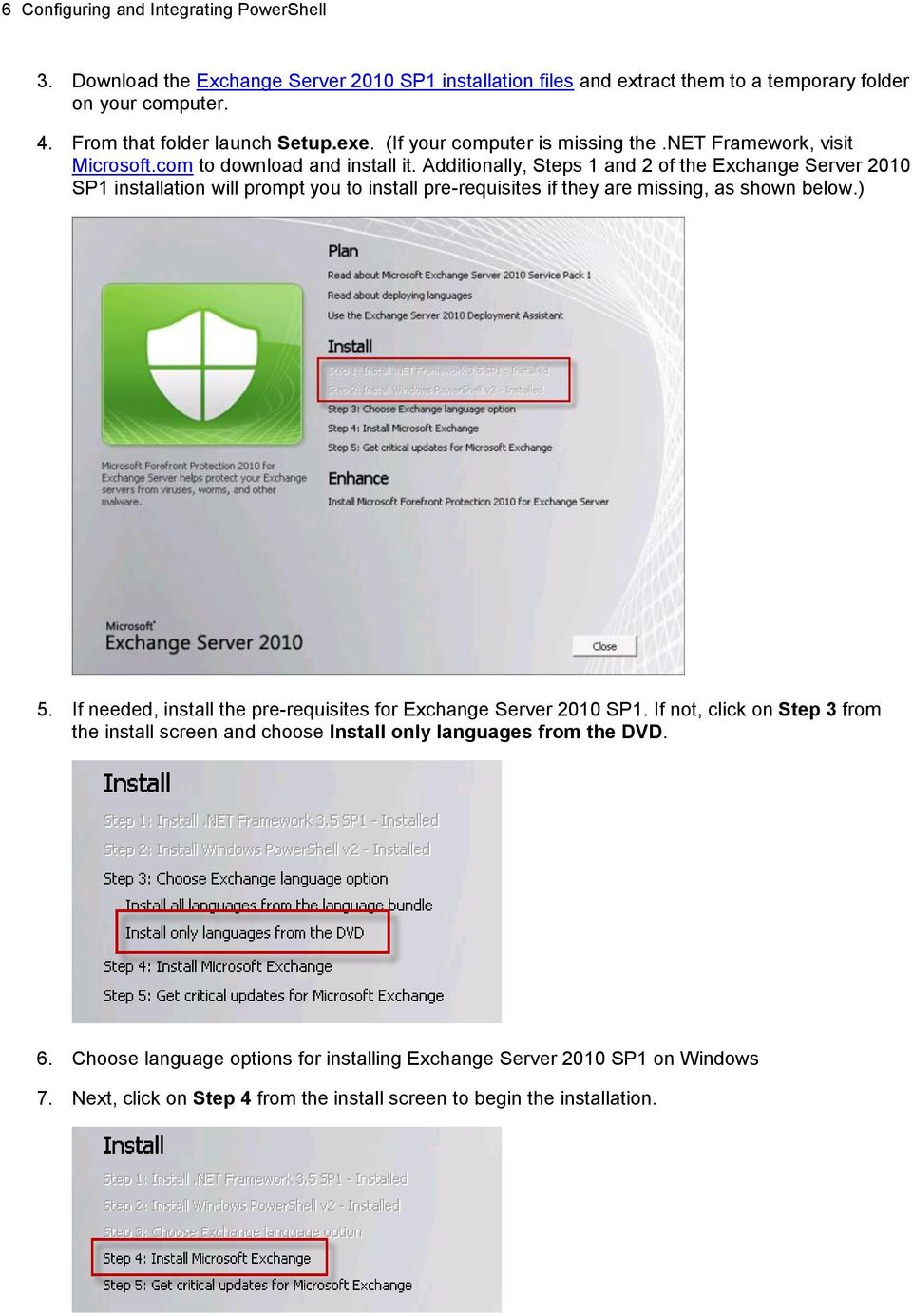 Additionally, Steps 1 and 2 of the Exchange Server 2010 SP1 installation will prompt you to install pre-requisites if they are missing, as shown below.) 5.