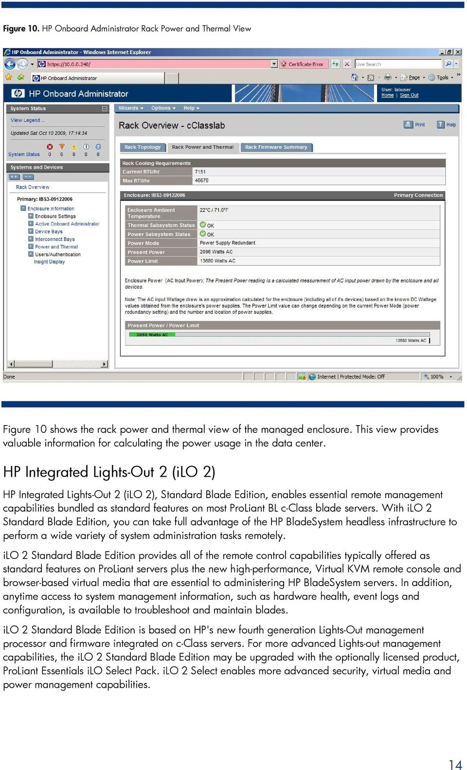 HP Integrated Lights-Out 2 (ilo 2) HP Integrated Lights-Out 2 (ilo 2), Standard Blade Edition, enables essential remote management capabilities bundled as standard features on most ProLiant BL