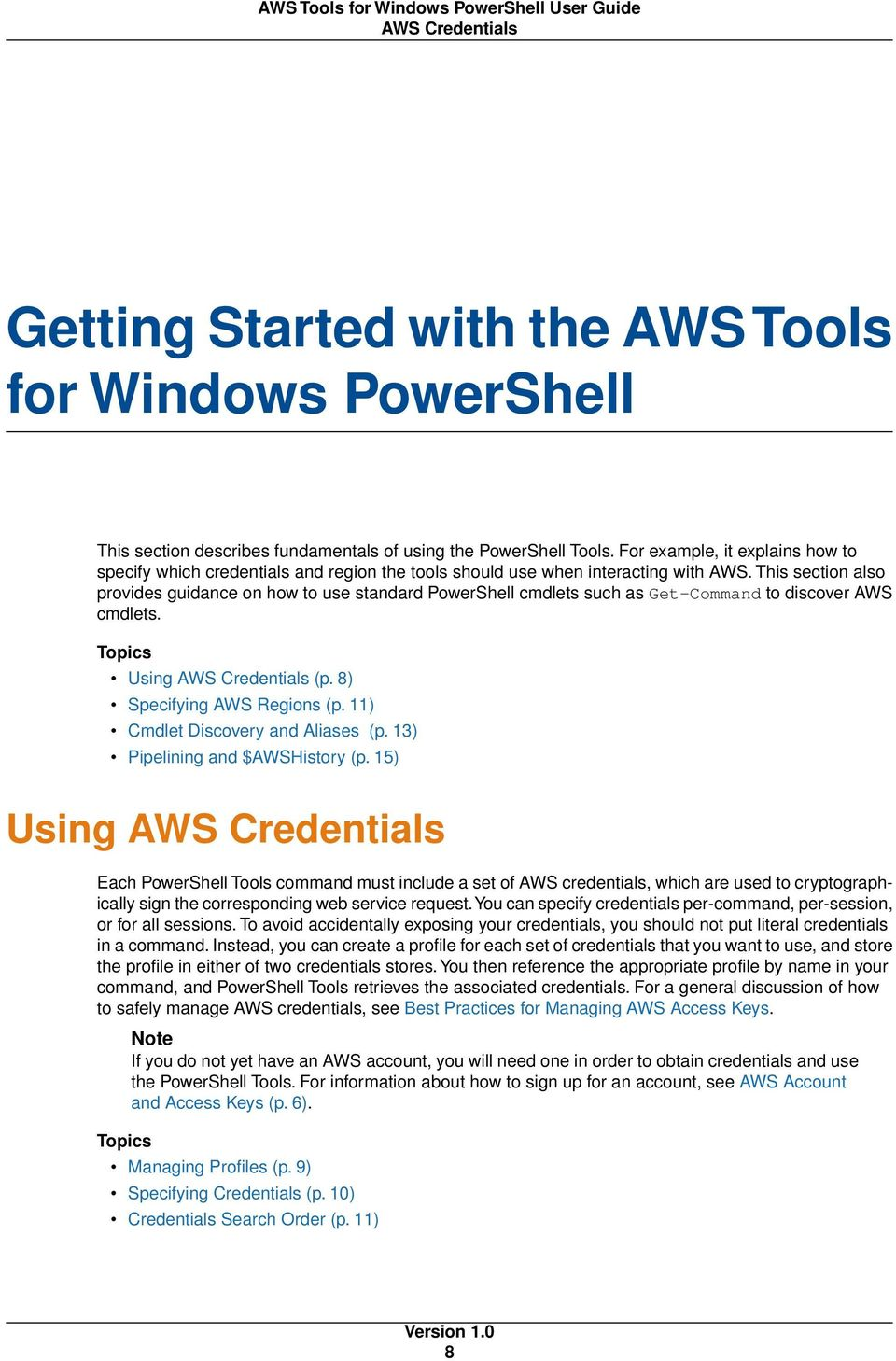 This section also provides guidance on how to use standard PowerShell cmdlets such as Get-Command to discover AWS cmdlets. Topics Using AWS Credentials (p. 8) Specifying AWS Regions (p.