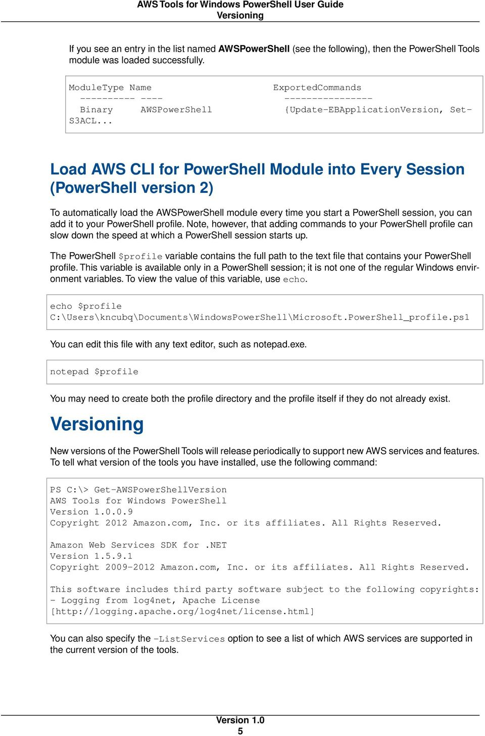 .. Load AWS CLI for PowerShell Module into Every Session (PowerShell version 2) To automatically load the AWSPowerShell module every time you start a PowerShell session, you can add it to your