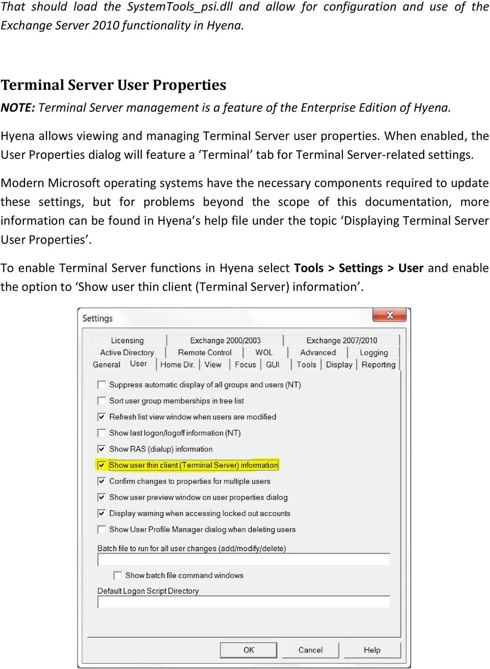 When enabled, the User Properties dialog will feature a Terminal tab for Terminal Server-related settings.