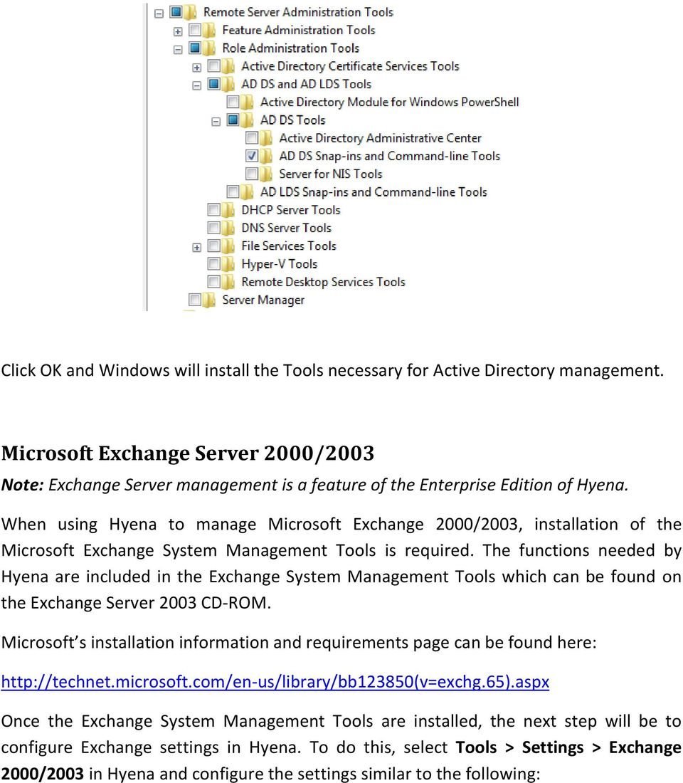 When using Hyena to manage Microsoft Exchange 2000/2003, installation of the Microsoft Exchange System Management Tools is required.