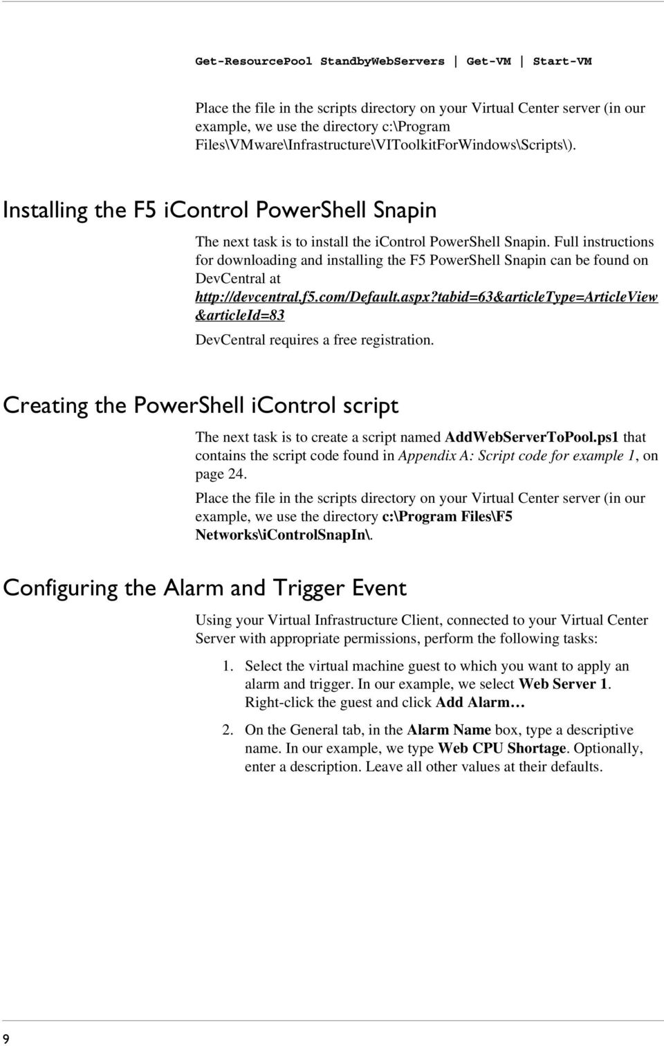 Full instructions for downloading and installing the F5 PowerShell Snapin can be found on DevCentral at http://devcentral.f5.com/default.aspx?