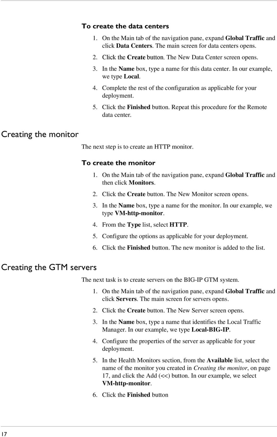 Click the Finished button. Repeat this procedure for the Remote data center. Creating the monitor The next step is to create an HTTP monitor. Creating the GTM servers To create the monitor 1.