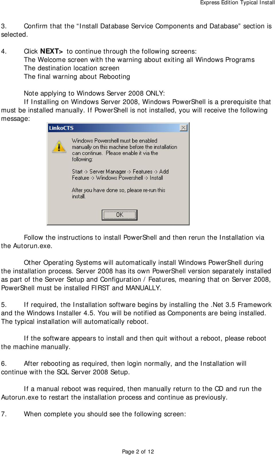 applying to Windows Server 2008 ONLY: If Installing on Windows Server 2008, Windows PowerShell is a prerequisite that must be installed manually.