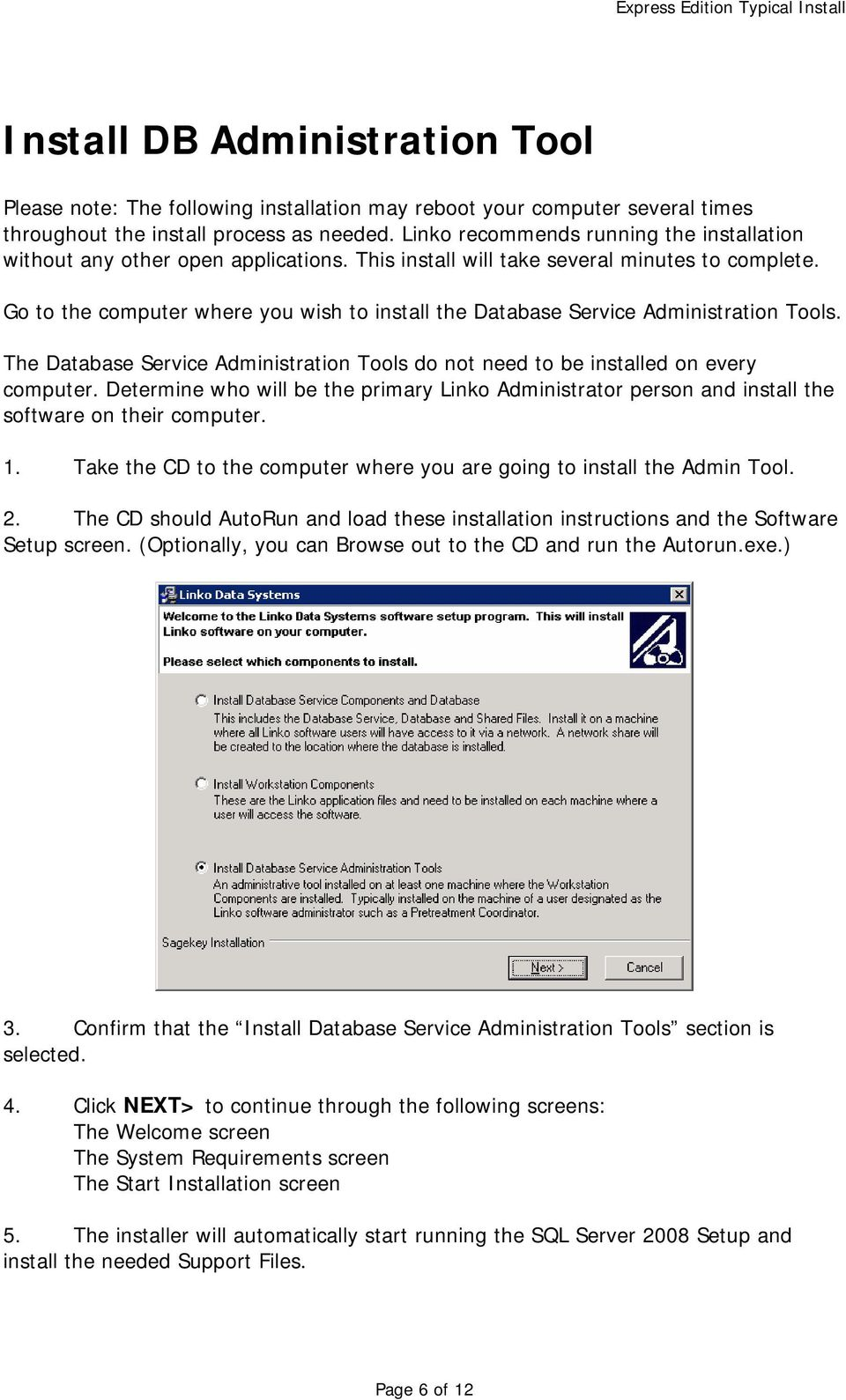 Go to the computer where you wish to install the Database Service Administration Tools. The Database Service Administration Tools do not need to be installed on every computer.