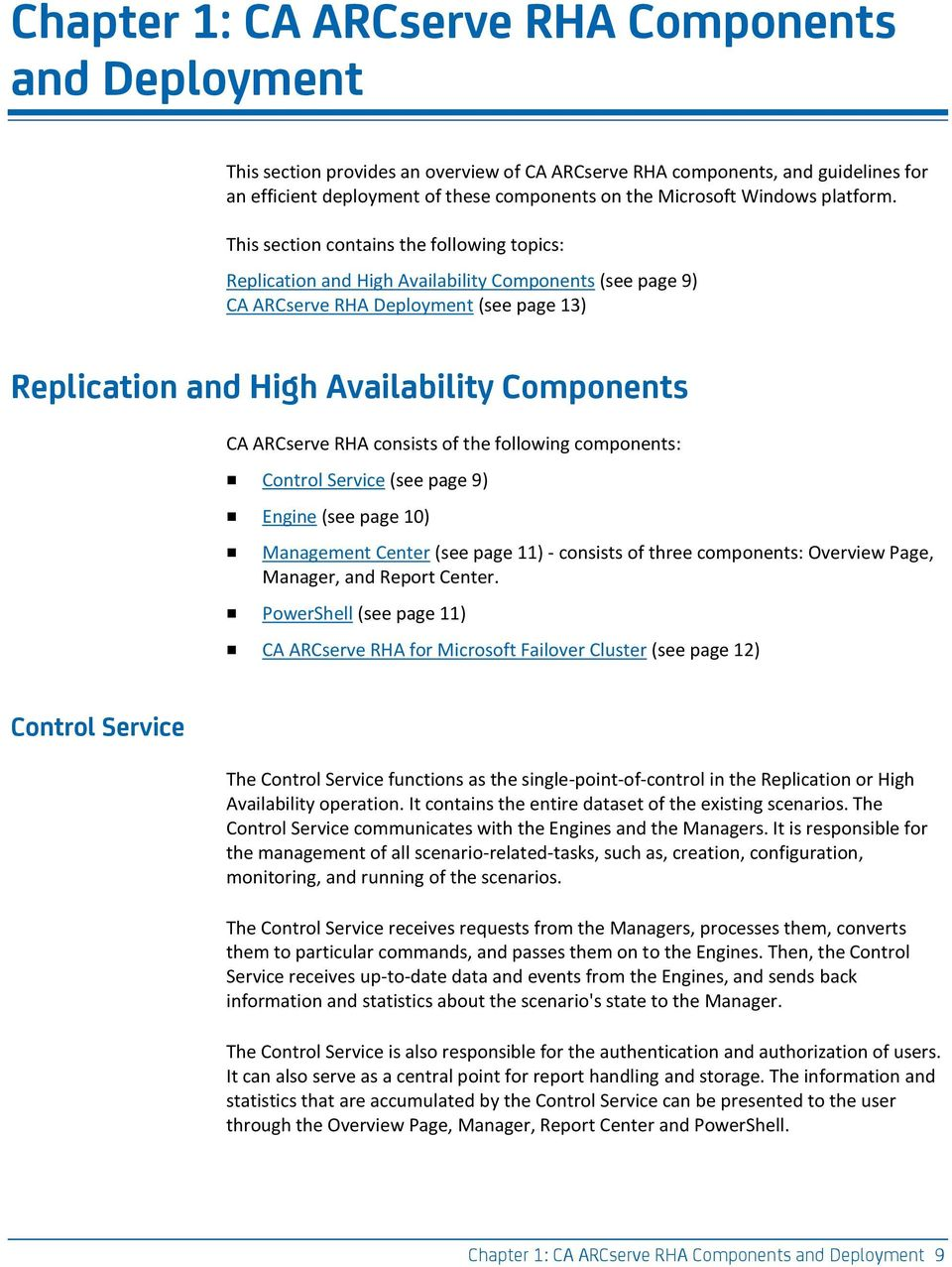 This section contains the following topics: Replication and High Availability Components (see page 9) CA ARCserve RHA Deployment (see page 13) Replication and High Availability Components CA ARCserve
