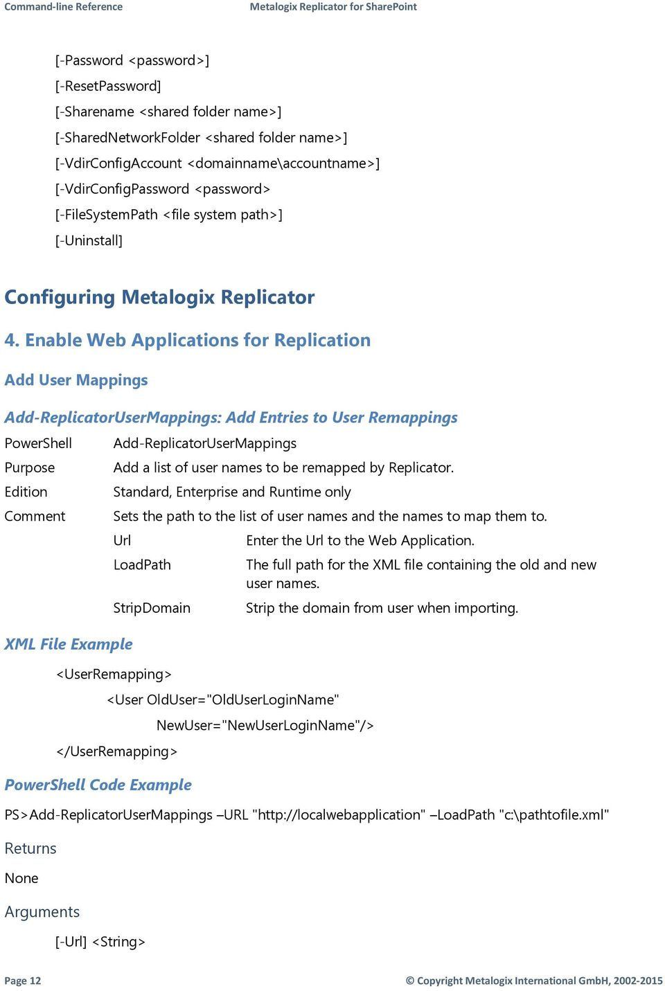 Enable Web Applications for Replication Add User Mappings Add-ReplicatorUserMappings: Add Entries to User Remappings Add-ReplicatorUserMappings Add a list of user names to be remapped by Replicator.